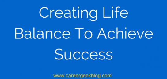 Creating Life Balance To Achieve Success