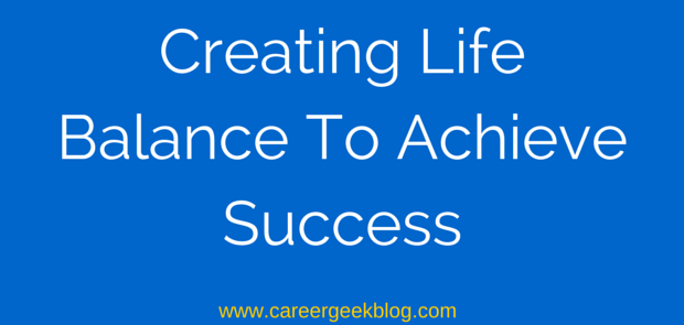 Creating Life Balance To Achieve Success