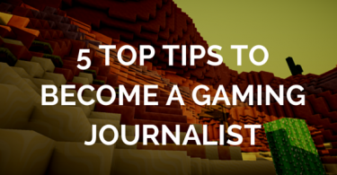 5 TOP TIPS TO BECOME A GAMING JOURNALIST
