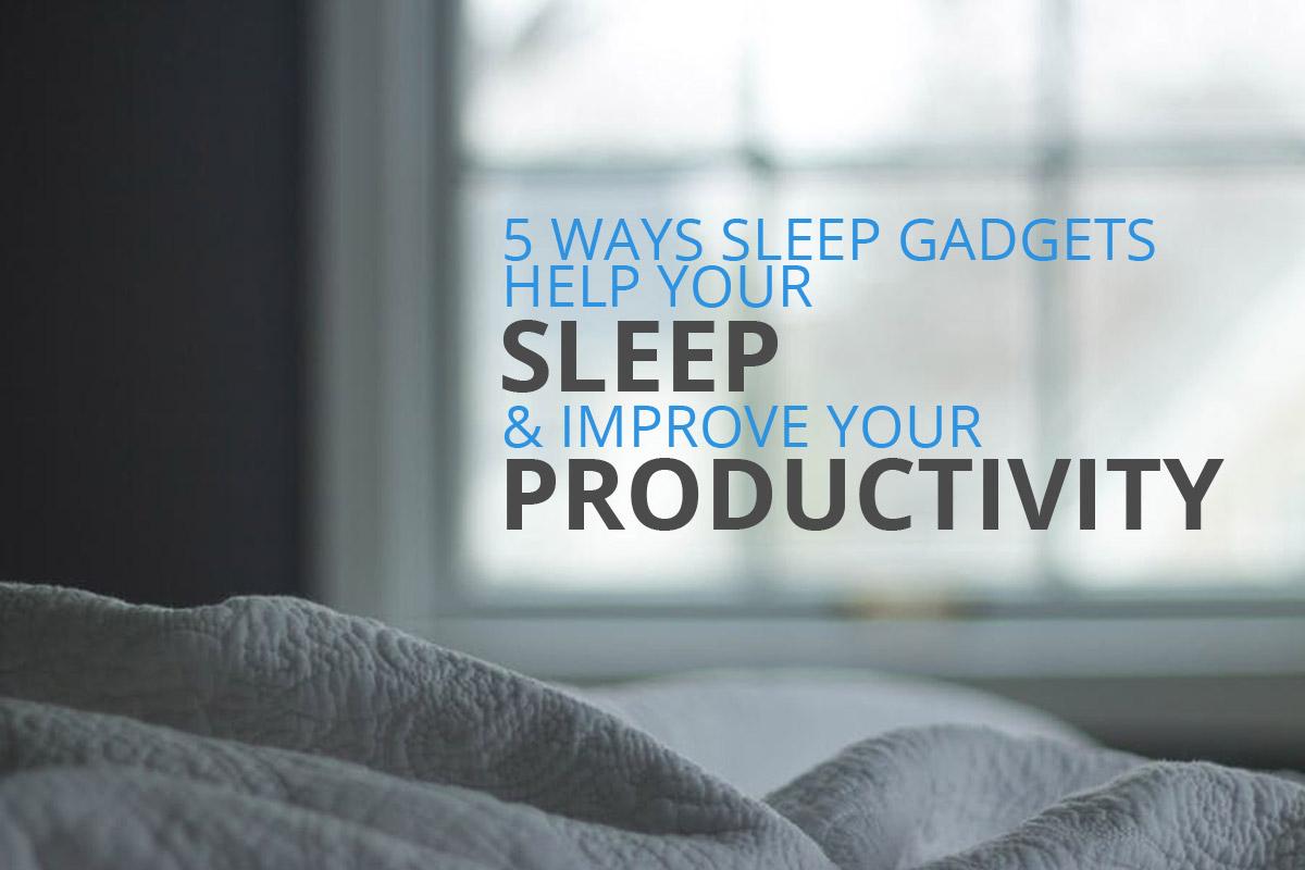 5 Ways Sleep Gadgets Help Your Sleep And Improve Your